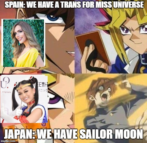 Miss Universe Japan 2018 |  SPAIN: WE HAVE A TRANS FOR MISS UNIVERSE; JAPAN: WE HAVE SAILOR MOON | image tagged in kaiba's defeat,sailor moon,miss spain,miss universe,transgender | made w/ Imgflip meme maker