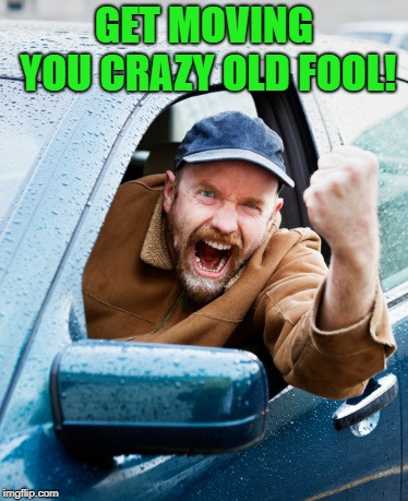 GET MOVING YOU CRAZY OLD FOOL! | made w/ Imgflip meme maker