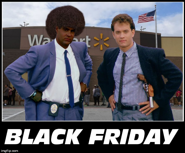 image tagged in black friday,black friday at walmart,tom hanks,friday,walmart,blackfriday | made w/ Imgflip meme maker