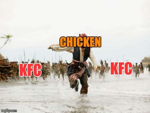 Jack Sparrow Being Chased Meme | KFC CHICKEN KFC | image tagged in memes,jack sparrow being chased | made w/ Imgflip meme maker