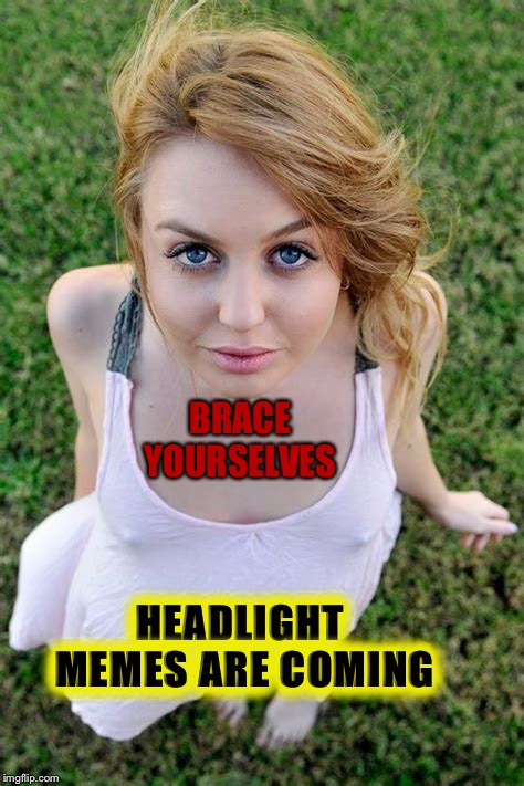 BRACE YOURSELVES HEADLIGHT MEMES ARE COMING | made w/ Imgflip meme maker