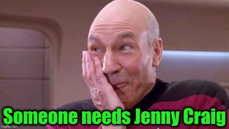 picard grin | Someone needs Jenny Craig | image tagged in picard grin | made w/ Imgflip meme maker