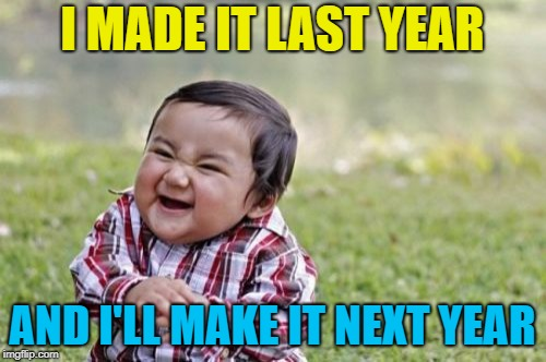 Evil Toddler Meme | I MADE IT LAST YEAR AND I'LL MAKE IT NEXT YEAR | image tagged in memes,evil toddler | made w/ Imgflip meme maker