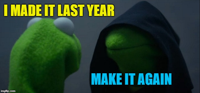 Evil Kermit Meme | I MADE IT LAST YEAR MAKE IT AGAIN | image tagged in memes,evil kermit | made w/ Imgflip meme maker