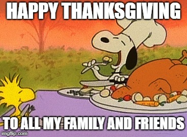 Charlie Brown thanksgiving  |  HAPPY THANKSGIVING; TO ALL MY FAMILY AND FRIENDS | image tagged in charlie brown thanksgiving | made w/ Imgflip meme maker