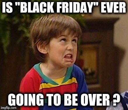 "I think it starts again on January 2nd |  IS ""BLACK FRIDAY"" EVER; GOING TO BE OVER ? 