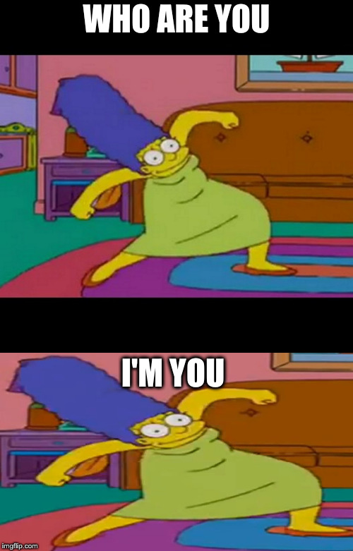 Marge meets Marge | WHO ARE YOU I'M YOU | image tagged in krumping marge | made w/ Imgflip meme maker