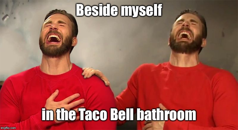 Beside myself in the Taco Bell bathroom | made w/ Imgflip meme maker