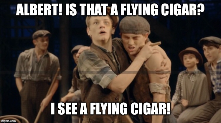 ALBERT! IS THAT A FLYING CIGAR? I SEE A FLYING CIGAR! | image tagged in newsies,racetrack higgins,albert dasilva,broadway,meme,a d d i c t i o n | made w/ Imgflip meme maker