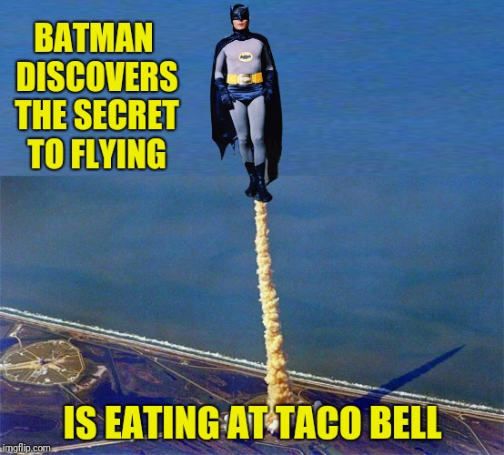 BATMAN DISCOVERS THE SECRET TO FLYING IS EATING AT TACO BELL | made w/ Imgflip meme maker