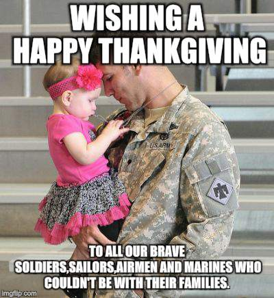 Sacrifice Beyond Measure | WISHING A HAPPY THANKGIVING TO ALL OUR BRAVE SOLDIERS,SAILORS,AIRMEN AND MARINES WHO COULDN'T BE WITH THEIR FAMILIES. | image tagged in memes,us military,thanksgiving,bravery,pride,sacrifice | made w/ Imgflip meme maker