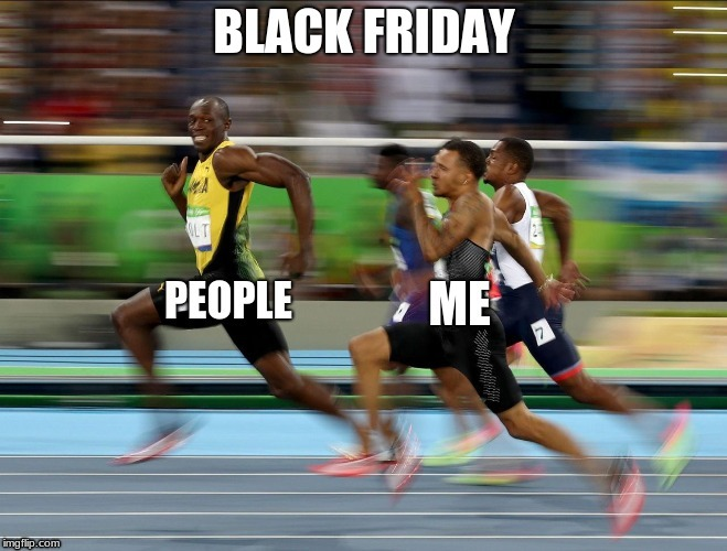 Its black Friday... | image tagged in good memes | made w/ Imgflip meme maker