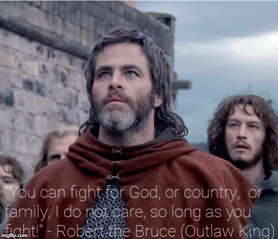 Outlaw King | image tagged in robert,bruce,braveheart,scottish,outlaws,king | made w/ Imgflip meme maker
