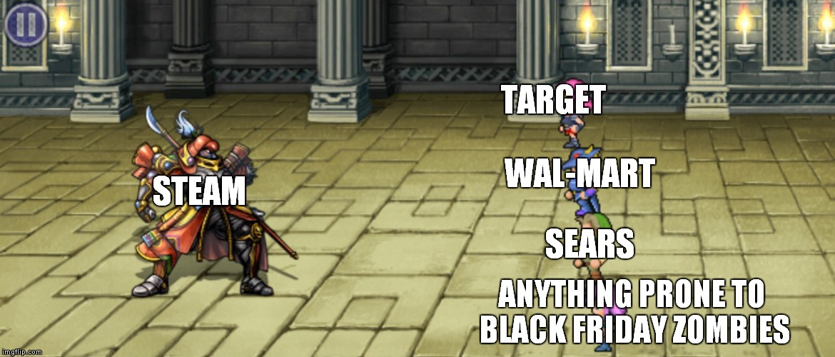 I'd Like to See Anything Get Past Steam | STEAM TARGET WAL-MART SEARS ANYTHING PRONE TO BLACK FRIDAY ZOMBIES | image tagged in final fantasy,gilgamesh,black friday,memes,steam | made w/ Imgflip meme maker