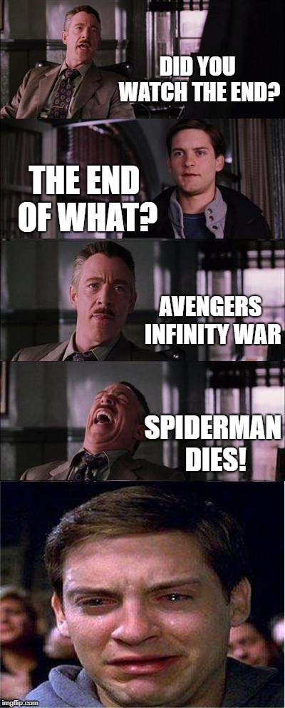 Peter Parker gets the ending of infinity war spoiled for him | DID YOU WATCH THE END? THE END OF WHAT? AVENGERS INFINITY WAR SPIDERMAN DIES! | image tagged in memes,peter parker cry,spoilers,infinity war | made w/ Imgflip meme maker