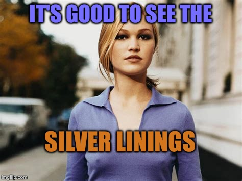IT'S GOOD TO SEE THE SILVER LININGS | made w/ Imgflip meme maker