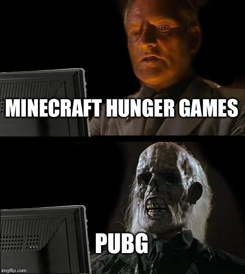 Ill Just Wait Here Meme | MINECRAFT HUNGER GAMES PUBG | image tagged in memes,ill just wait here | made w/ Imgflip meme maker