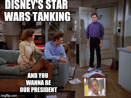 DISNEY'S STAR WARS TANKING AND YOU WANNA BE OUR PRESIDENT | image tagged in seinfeld,jerry seinfeld,disney,disney killed star wars,george costanza | made w/ Imgflip meme maker