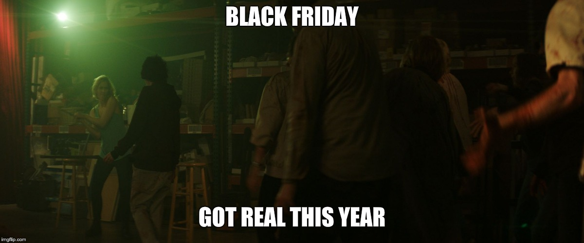 BLACK FRIDAY GOT REAL THIS YEAR | image tagged in black friday from the campus | made w/ Imgflip meme maker