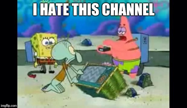 I hate this Patrick  | I HATE THIS CHANNEL | image tagged in i hate this patrick | made w/ Imgflip meme maker