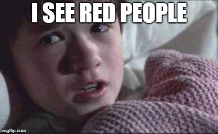 I See Dead People Meme | I SEE RED PEOPLE | image tagged in memes,i see dead people | made w/ Imgflip meme maker