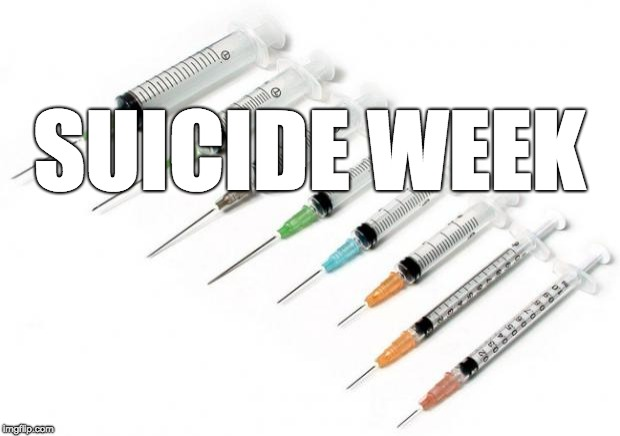needles |  SUICIDE WEEK | image tagged in needles | made w/ Imgflip meme maker