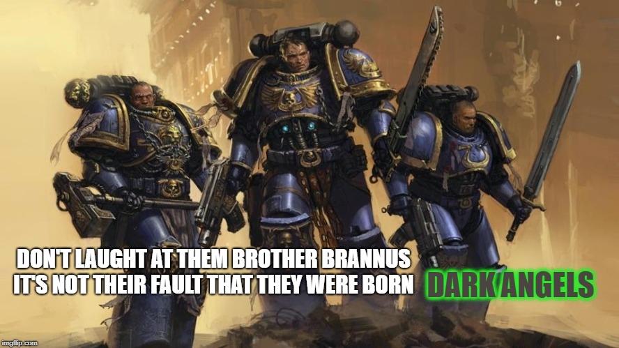 Hey bro! Nice Hoodie! |  DARK ANGELS; DON'T LAUGHT AT THEM BROTHER BRANNUS IT'S NOT THEIR FAULT THAT THEY WERE BORN | image tagged in 40k,rap battle,smurfs rule | made w/ Imgflip meme maker