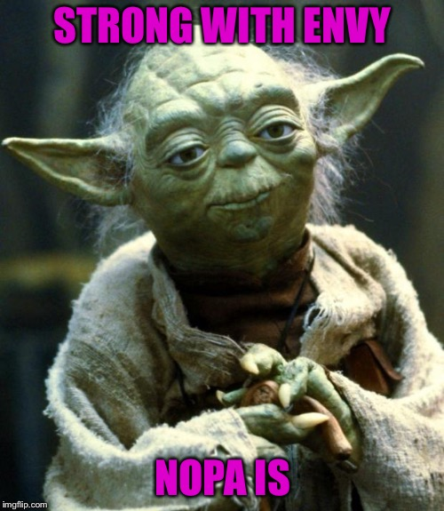 Star Wars Yoda Meme | STRONG WITH ENVY NOPA IS | image tagged in memes,star wars yoda | made w/ Imgflip meme maker