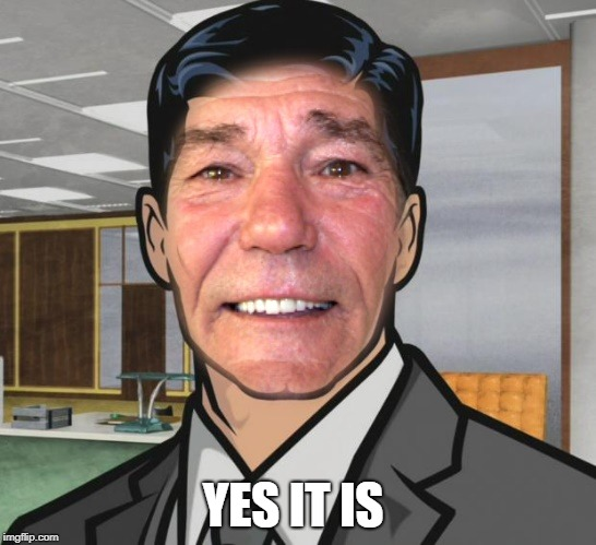 YES IT IS | image tagged in kewlew | made w/ Imgflip meme maker