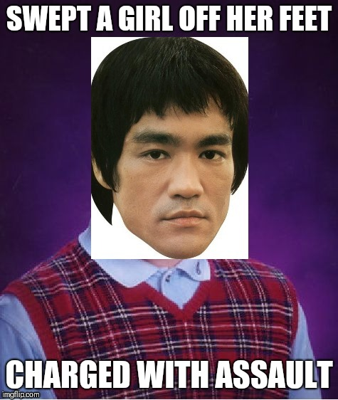 New template! | SWEPT A GIRL OFF HER FEET CHARGED WITH ASSAULT | image tagged in bad luck bruce lee,memes,true love story,dating,assault | made w/ Imgflip meme maker