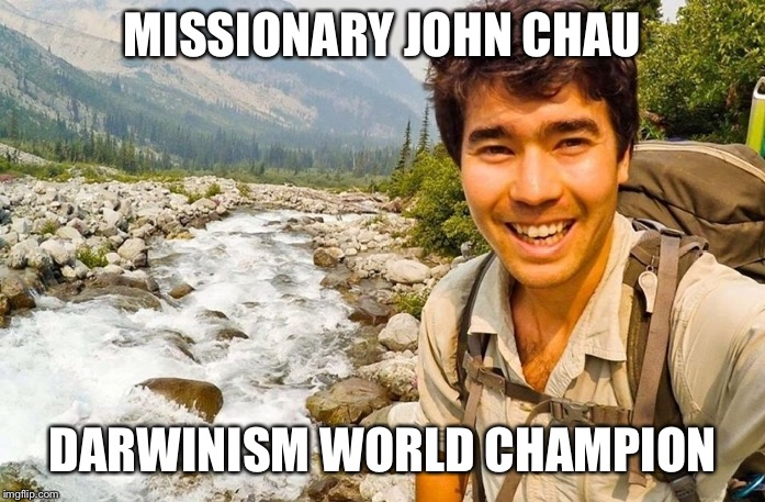 Too soon? | MISSIONARY JOHN CHAU DARWINISM WORLD CHAMPION | image tagged in darwin award | made w/ Imgflip meme maker