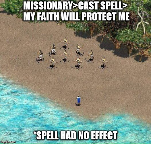 Missionary>Cast Spell | MISSIONARY>CAST SPELL> MY FAITH WILL PROTECT ME *SPELL HAD NO EFFECT | image tagged in memes,funny,first world problems | made w/ Imgflip meme maker