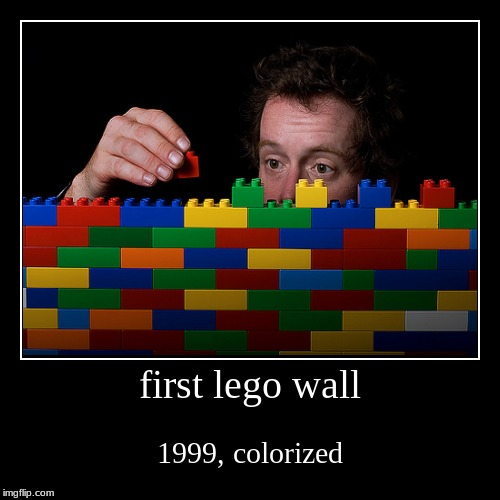 first lego wall | 1999, colorized | image tagged in funny,lego,oof | made w/ Imgflip demotivational maker