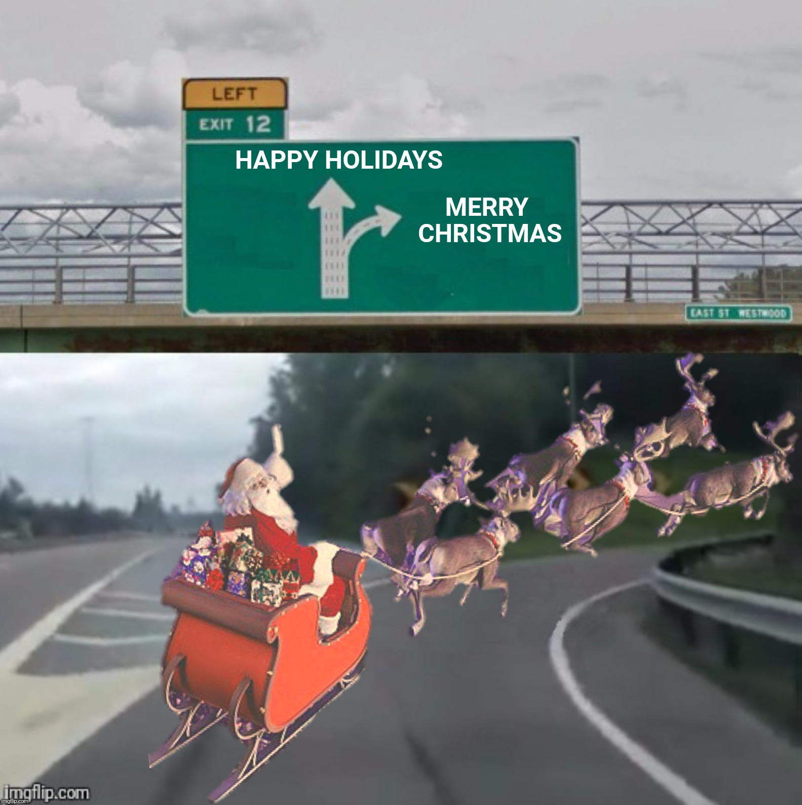 Bad Photoshop Sunday presents:  Merry Christmas | HAPPY HOLIDAYS MERRY CHRISTMAS | image tagged in bad photoshop sunday,christmas,santa claus,exit 12 highway | made w/ Imgflip meme maker