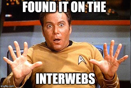 Star Trek | FOUND IT ON THE INTERWEBS | image tagged in star trek | made w/ Imgflip meme maker