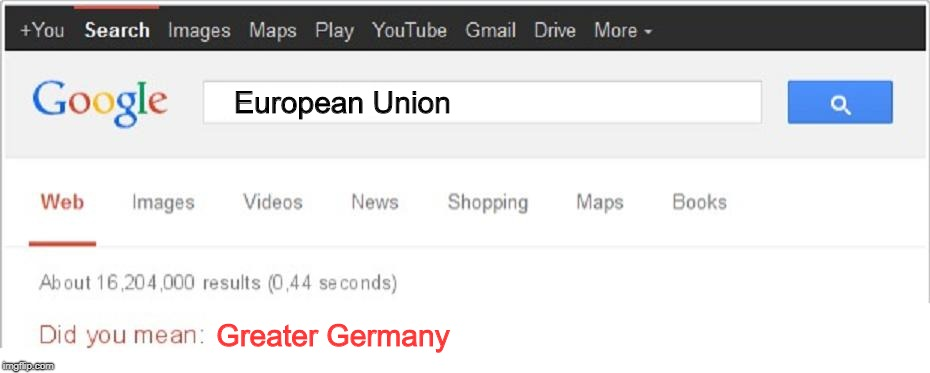 Did You Mean...? |  European Union; Greater Germany | image tagged in did you mean,memes,funny,eu,article 13,germany | made w/ Imgflip meme maker