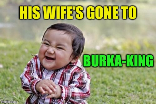 Evil Toddler Meme | HIS WIFE'S GONE TO BURKA-KING | image tagged in memes,evil toddler | made w/ Imgflip meme maker