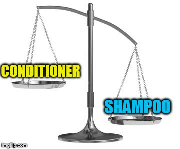 scales of justice | CONDITIONER SHAMPOO | image tagged in scales of justice | made w/ Imgflip meme maker