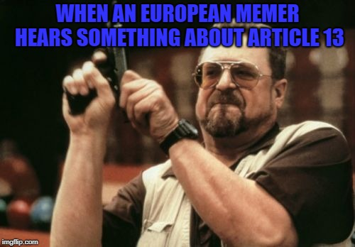 I come from Europe and I need memes to live, #saveourmemes | WHEN AN EUROPEAN MEMER HEARS SOMETHING ABOUT ARTICLE 13 | image tagged in memes,am i the only one around here,article 13,help me,idk,kill me | made w/ Imgflip meme maker