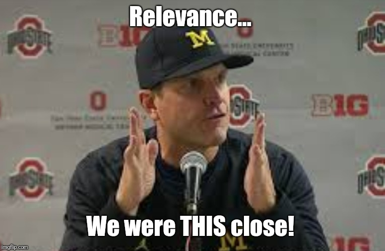 Relevance... We were THIS close! | image tagged in ohio state buckeyes,ohio state,michigan football,buckeyes,the game | made w/ Imgflip meme maker