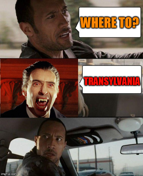 The Rock Driving Meme | WHERE TO? TRANSYLVANIA | image tagged in memes,the rock driving | made w/ Imgflip meme maker