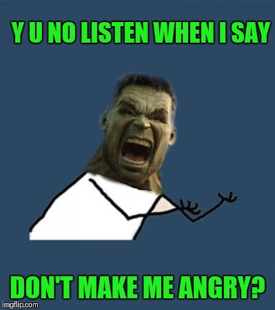 Y U NOvember  | Y U NO LISTEN WHEN I SAY DON'T MAKE ME ANGRY? | image tagged in memes,y u no,y u november,hulk,dont make me angry | made w/ Imgflip meme maker