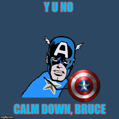 y u no Captain America | Y U NO CALM DOWN, BRUCE | image tagged in y u no captain america | made w/ Imgflip meme maker