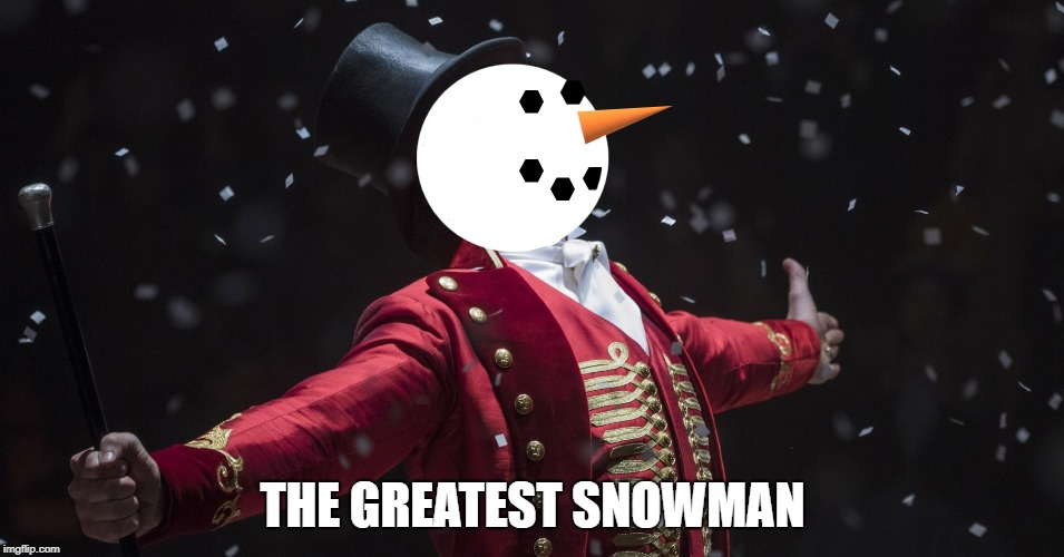 The Greatest Snowman | THE GREATEST SNOWMAN | image tagged in memes,movies,musicals | made w/ Imgflip meme maker