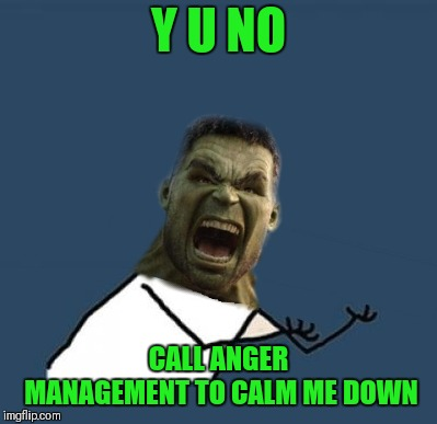Y U NO CALL ANGER MANAGEMENT TO CALM ME DOWN | made w/ Imgflip meme maker
