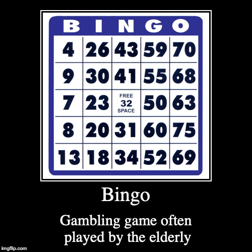 Bingo | Bingo | Gambling game often played by the elderly | image tagged in demotivationals,bingo | made w/ Imgflip demotivational maker