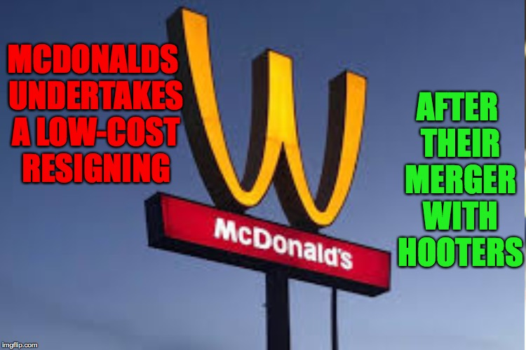 Supersize me! | MCDONALDS UNDERTAKES A LOW-COST RESIGNING AFTER THEIR MERGER WITH HOOTERS | image tagged in memes,mcdonalds,hooters,happy meal | made w/ Imgflip meme maker