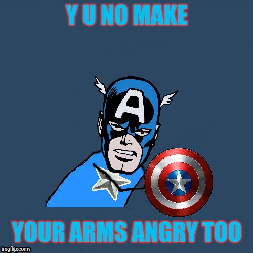 y u no Captain America | Y U NO MAKE YOUR ARMS ANGRY TOO | image tagged in y u no captain america | made w/ Imgflip meme maker