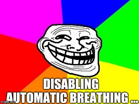 Disabling... | DISABLING AUTOMATIC BREATHING ... | image tagged in memes,troll face colored,disable | made w/ Imgflip meme maker
