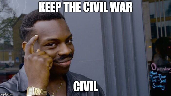 Roll Safe Think About It |  KEEP THE CIVIL WAR; CIVIL | image tagged in memes,roll safe think about it | made w/ Imgflip meme maker